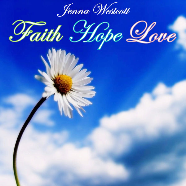 Faith, Hope, Love - Jenna Westcott