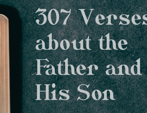 307 Bible Texts – The Relationship Between God the Father and His Son
