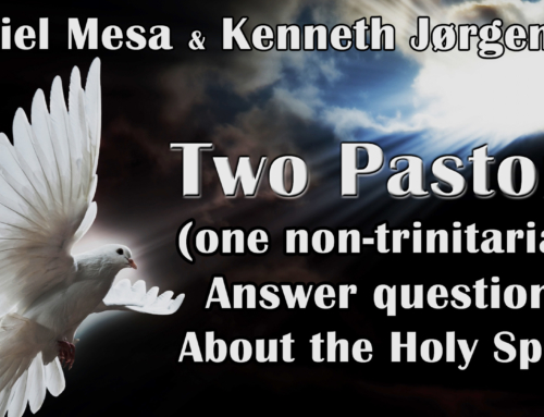 Two Pastors (one non-trinitarian) Answer questions About the Holy Spirit