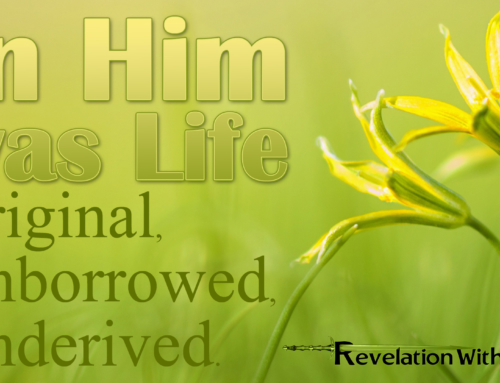In Him was Life – Original, Unborrowed, Underived