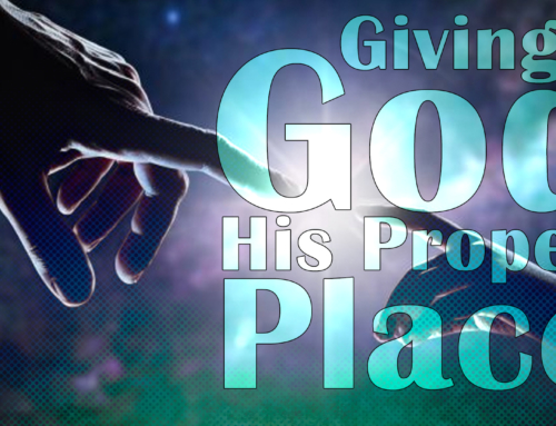 Giving God His Proper Place – Parts 1-2